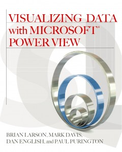 Visualizing Data with Microsoft Power View by Brian Larson, Mark Davis, Dan English, and Paul Purington