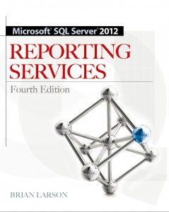 Microsoft SQL Server 2012 Reporting Services, Fourth Edition by Brian Larson